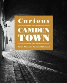 Curious Camden Town by Martin Plaut & Andrew Whitehead |