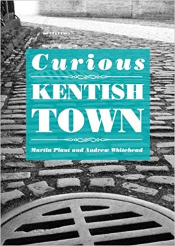 Curious Kentish Town by Martin Plaut & Andrew Whitehead