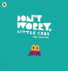 Don't Worry, Little Crab by Chris Haughton |