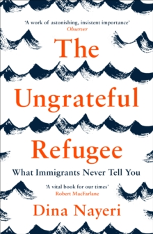 The Ungrateful Refugee by Dina Nayeri |