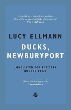 Ducks, Newburyport –  Winner James Tait Black Prize 2020 by Lucy Ellmann |