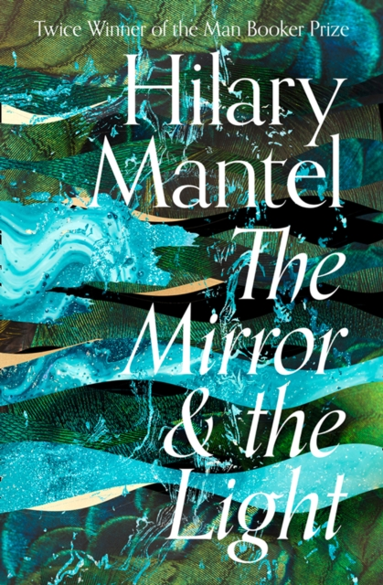 The Mirror & the Light – Booker Prize Longlist 2020 by Hilary Mantel | 9780007480999