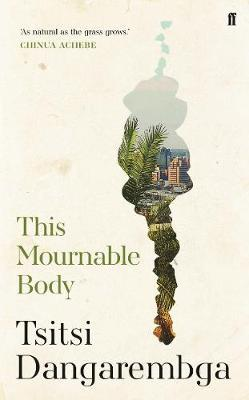 This Mournable Body – Booker Prize Shortlist 2020 by Tsitsi Dangarembga | 9780571355518