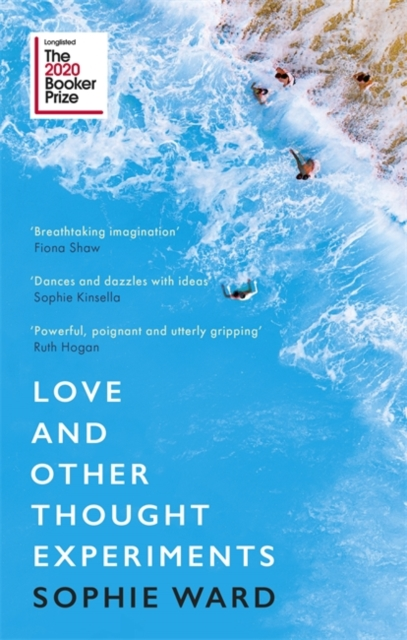 Love and Other Thought Experiments – Booker Prize Longlist 2020 by Sophie Ward | 9781472154606