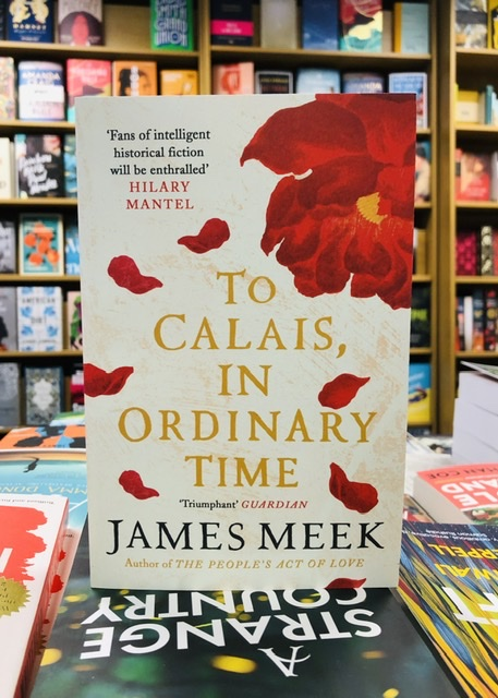 To Calais, In Ordinary Time by James Meek |