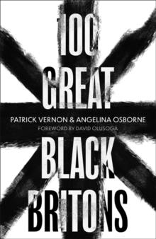 100 Great Black Britons by Patrick Vernon & Angelina Osborne |