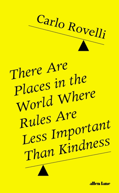 There Are Places in the World Where Rules Are Less Important Than Kindness by Carlo Rovelli |