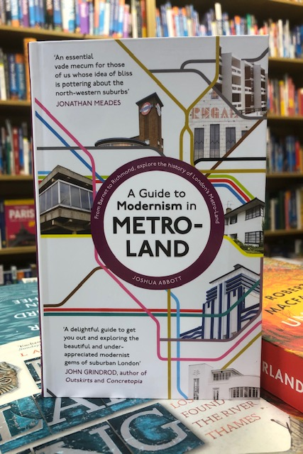 A Guide to Modernism in Metro-Land by Joshua Abbott |