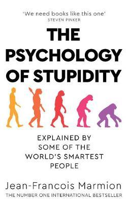 The Psychology of Stupidity by Jean Francois-Marmion