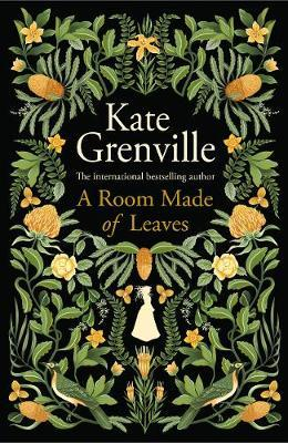 A Room Made of Leaves by Kate Grenville |