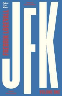 JFK : Volume 1: 1917-1956 by Fredrik Logevall |