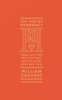 The Poetry Pharmacy : Tried-and-True Prescriptions for the Heart, Mind and Soul by William Sieghart |