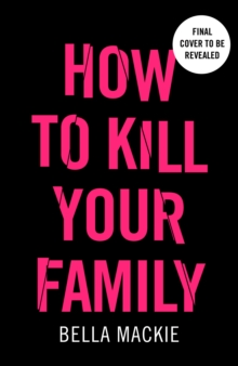 How to Kill Your Family by Bella Mackie |