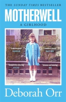 Motherwell – A Girlhood by Deborah Orr