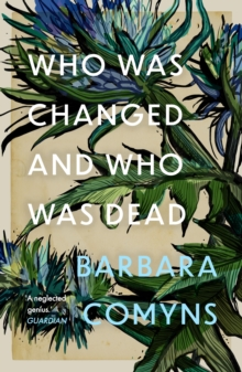 Who Was Changed and Who Was Dead by Barbara Comyns |