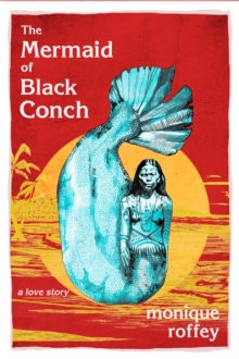 The Mermaid of Black Conch : A Love Story – WINNER Costa Prize by Monique Roffey