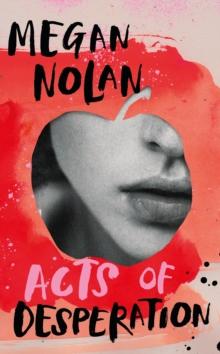 Acts of Desperation by Megan Nolan |