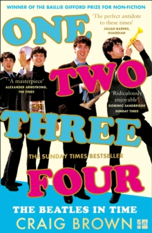 One Two Three Four: The Beatles in Time by Craig Brown |