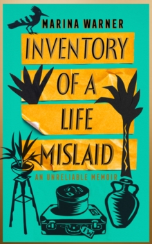 Inventory of a Life Mislaid : An Unreliable Memoir by Marina Warner |
