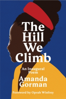 The Hill We Climb : An Inaugural Poem by Amanda Gorman