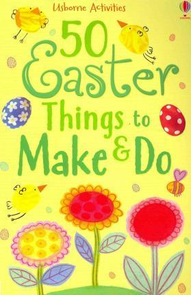 50 Easter Things to Make and Do by  |