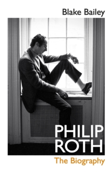 Philip Roth : The Biography by Blake Bailey |