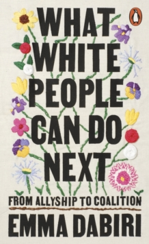 What White People Can Do Next : From Allyship to Coalition by Emma Dabiri |