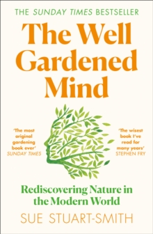 The Well Gardened Mind : Rediscovering Nature in the Modern World by Sue Stuart-Smith | 9780008100735