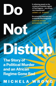 Do Not Disturb : The Story of a Political Murder and an African Regime Gone Bad by Michela Wrong | 9780008238872