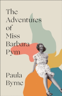 The Adventures of Miss Barbara Pym by Paula Byrne | 9780008322205