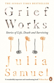 Grief Works : Stories of Life, Death and Surviving by Julia Samuel | 9780241270776