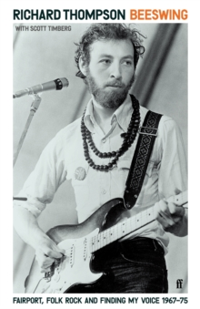 Beeswing : Fairport, Folk Rock and Finding My Voice, 1967-75 by Richard Thompson