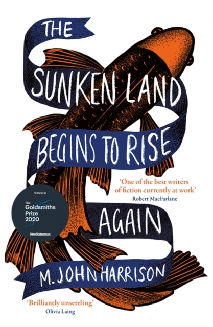 The Sunken Land Begins to Rise Again : Winner of the Goldsmiths Prize 2020 by M. John Harrison | 9780575096363