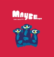 Maybe… by Chris Haughton | 9781406385526