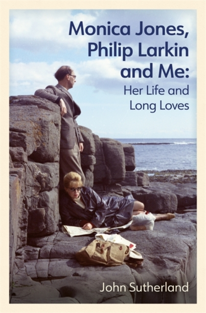 Monica Jones, Philip Larkin and Me : Her Life and Long Loves by John Sutherland | 9781474620185