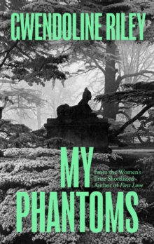 My Phantoms by Gwendoline Riley | 9781783783267
