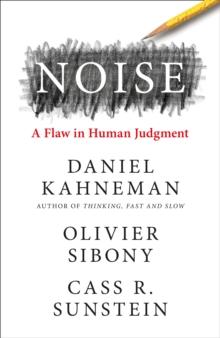 Noise by Daniel Kahneman, Oliver Sibony, Cass R. Sunstein | 9780008308995