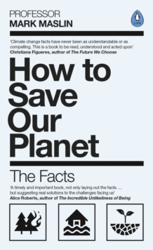 How To Save Our Planet : The Facts by Mark A. Maslin