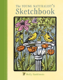 The Young Naturalist's Sketchbook by Molly Hashimoto | 9780764971280