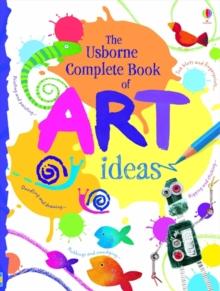 Complete Book Of Art Ideas by Fiona Watt | 9781409507628