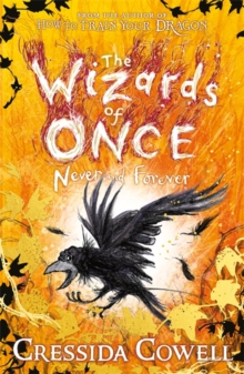 The Wizards of Once: Never and Forever : Book 4 by Cressida Cowell