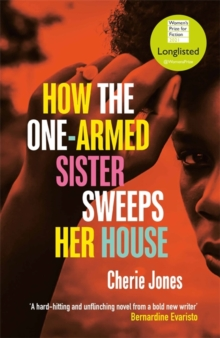 How the One-Armed Sister Sweeps Her House by Cherie Jones | 9781472268778