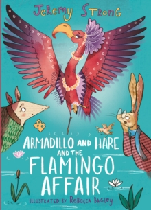 Armadillo and Hare and the Flamingo Affair by Jeremy Strong | 9781788452151