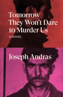 Tomorrow They Won't Dare to Murder Us : A Novel by Joseph Andras | 9781788738712