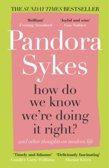 How Do We Know We're Doing It Right? : And Other Thoughts On Modern Life by Pandora Sykes | 9781786091000