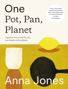 One: Pot, Pan, Planet : A Greener Way to Cook for You, Your Family and the Planet by Anna Jones | 9780008172480