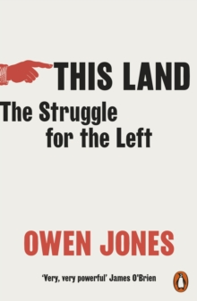 This Land : The Struggle for the Left by Owen Jones | 9780141994390