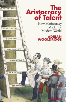 The Aristocracy of Talent : How Meritocracy Made the Modern World by Adrian Wooldridge | 9780241391495