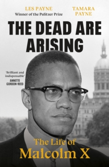 The Dead Are Arising : The Life of Malcolm X by Les Payne, Tamara Payne | 9780241503034