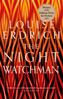 The Night Watchman – Pulitzer Prize for Fiction 2021 – Winner by Louise Erdrich | 9781472155368